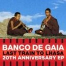 Banco de Gaia - Last Train To Lhasa (Silinder Remix)