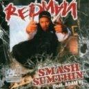Redman - Smash Somethin'   (feat. Adam F)
