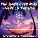 Black Eyed Peas - Where Is The Love (Pete Bellis & Tommy Remix)