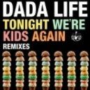 Dada Life - Tonight We're Kids Again (Salvatore Ganacci Remix)