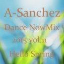 A-Sanchez - Dance NowMix 2015 vol.11 (Hello Spring)