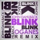 John Dahlback - Blink (Oganes Remix)