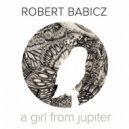Robert Babicz - A Girl from Jupiter (Dosem Remix)