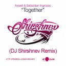 Axwell & Sebastian Ingrosso - Together (DJ Shirshnev Remix)