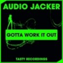 Audio Jacker - Gotta Work It Out (Dub Mix)