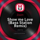 Zoom - Show me Love (Bass Station Remix)