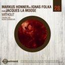 Markus Honner, Ignas Folka feat. Jacques La Moose - Without (Original Mix)