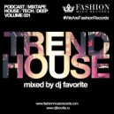 DJ Favorite - Trend House Podcast (Volume 001)