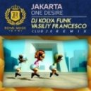Jakarta  - One Desire (DJ Kolya Funk & Vasiliy Francesco Club 2.0 Remix)