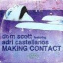Dom Scott feat. Adri Castellanos - Making Contact (Original Mix)