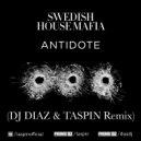 Swedish House Mafia -  Antidote (Diaz & Taspin Remix)
