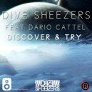 Dive Sheezers feat. Dario Cattel - Discover & Try