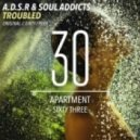 A.D.S.R, Soul Addicts - Troubled (Dirty Freek Remix)