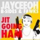 Jayceeoh, B-Sides & Fawks - JIT GOING HAM (Original Mix)