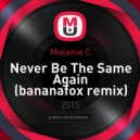 Melanie C - Never Be The Same Again (bananafox Remix)