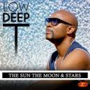 Low Deep T - The Sun The Moon & Stars  (Original Club Edit)