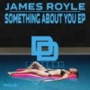 James Royle - Something About You