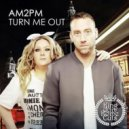 Dany Cohiba, AM2PM - TURN ME OUT (Original mix)