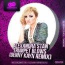 Alexandra Stan - Trumpet Blows   (Denny Kayn Remix)