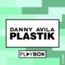 Danny Avila - Plastik (Original Mix)