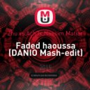 Zhu vs. Ach3x, Nassim Matiar - Faded haoussa (DANIO Mash-edit)