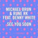 Michael Brun & Rune RK feat. Denny White - See You Soon (Original Mix)