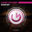 Richard Grey - Come On Baby (Original Mix)