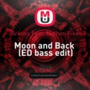 Arkoss Feat. Nathen Pike - Moon and Back  (ED bass edit)