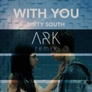 Dirty South - With You (Ark Remix)