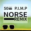 50 Cent  - P.I.M.P  (Norse Tropical Remix)