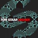 Tom Staar - Higher (Original Mix)