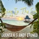 Guenta K & Andy Ztoned - Lying In The Sun (Extended)