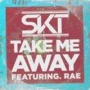 DJ S.K.T feat. Rae - Take Me Away  (Illyus & Barrientos Remix)
