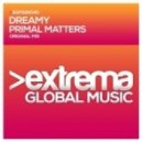 Dreamy - Primal Matters (Original Mix)