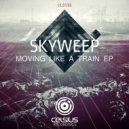Skyweep - Moving Like A Train (Original mix)