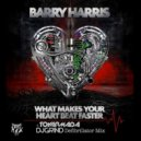 Barry Harris - What Makes Your Heartbeat Faster (Toy Armada + DJ GRIND Defibrillator Mix)