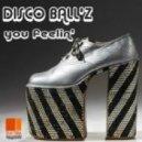 Disco Ball\'z - You Feelin\' (Original Mix)