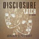 Disclosure feat. Sam Smith - Latch (Jeremy Juno Edit)