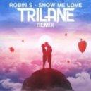 Robin S - Show Me Love (Trilane Remix)