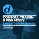 Consoul Trainin, Pink Noisy - Tango to Evora (Club Mix)
