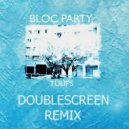 Bloc Party   - Tulips (DoubleScreen Remix)