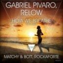 PIVARO, Gabriel/RELOW - How We Breathe (Matchy & Bott remix)