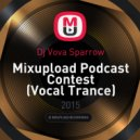 Dj Vova Sparrow - Mixupload Podcast Contest (Vocal Trance)