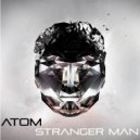 Atom - Stranger Man (Original mix)