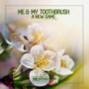 Me & My Toothbrush - A New Game (Original Mix)
