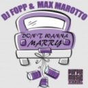 Dj Fopp & Max Marotto - Don't Wanna Marry (Original)