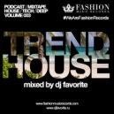 DJ Favorite - Trend House Podcast (Volume 003)