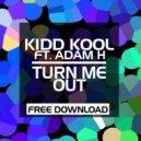 Kidd Kool Feat. Dj Adam H - Turn Me Out