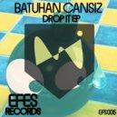 Batuhan Cansiz - Drop It (Original Mix)