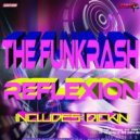 The Funkrash - Reflexion (Dickin Remix -wav)